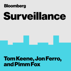 Bloomberg Surveillance - Tom Keene, Jon Ferro, and Pimm Fox